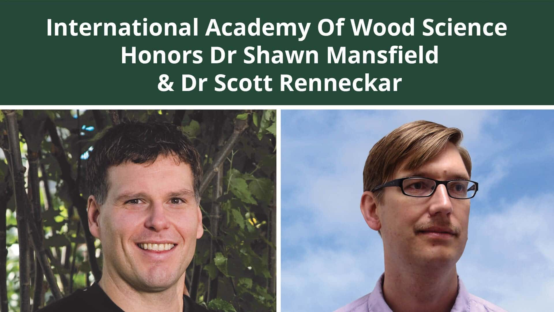 International Academy of Wood Science Honors Dr Shawn Mansfield and Dr Scott Renneckar